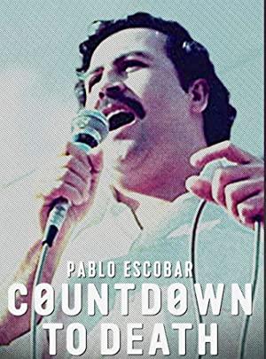 Pablo Escobar: Countdown To Death