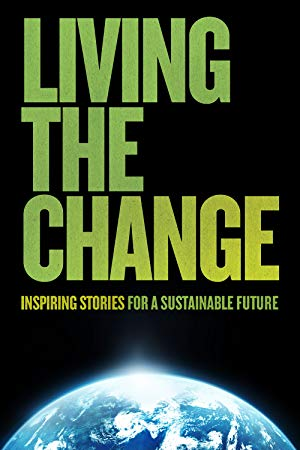 Living The Change: Inspiring Stories For A Sustainable Future