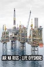 Air Na Rigs - Life Offshore