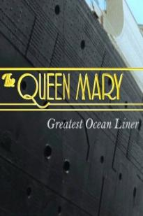 The Queen Mary: Greatest Ocean Liner