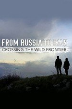 From Russia To Iran: Crossing The Wild Frontier: Season 1